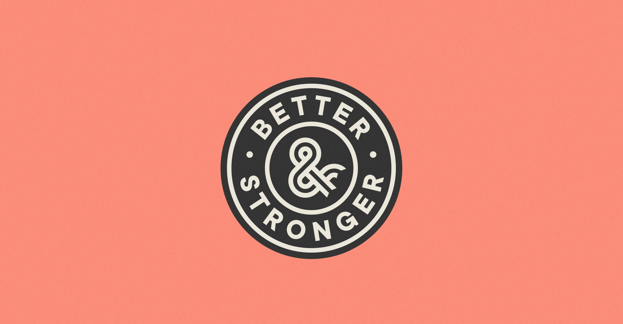 Better & Stronger